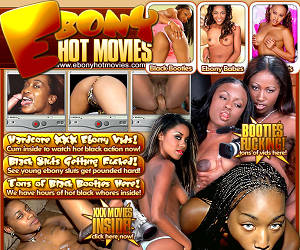 Ebony Hot Movies! Black Sluts Getting Fucked! Black Booties Fucking!